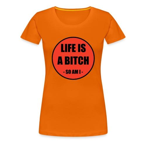 Life is a Bitch - Frauen Premium T-Shirt