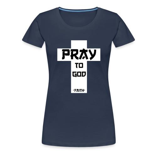 Pray to God - Frauen Premium T-Shirt