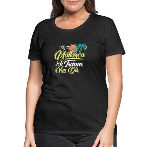 Mallorca - ich träum von dir! - Frauen Premium T-Shirt