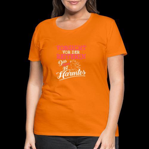 VORSICHT VOR DER REITERIN DAS PFERD IST HARMLOS - Frauen Premium T-Shirt