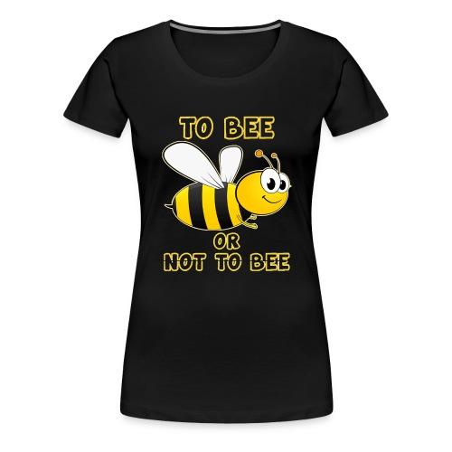 Imker: To BEE or not to BEE - Frauen Premium T-Shirt