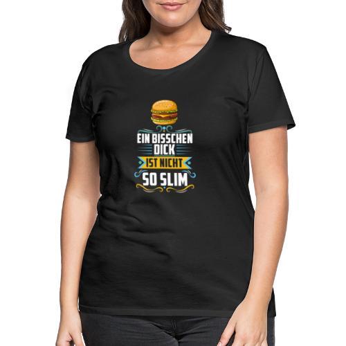 Ein bisschen dick ist nicht so Slim - Burger - Frauen Premium T-Shirt