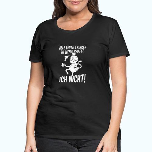 Nie Zuviel Kaffee - Women's Premium T-Shirt