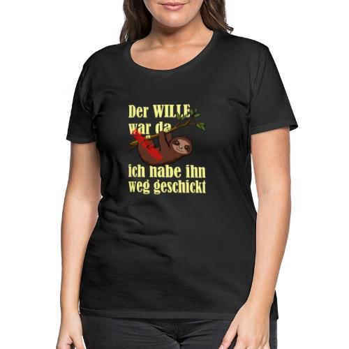 Faultier:Der Wille war da-ich hab ihn weggeschickt - Frauen Premium T-Shirt