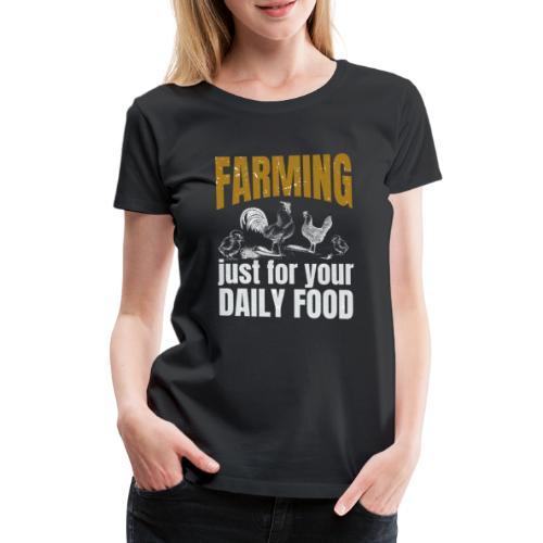 Farming just for jour daily food - Landwirt - Frauen Premium T-Shirt