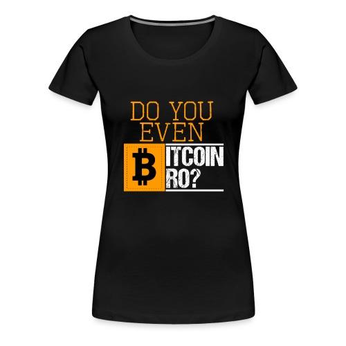 Do You Even Bitcoin Bro? - Frauen Premium T-Shirt