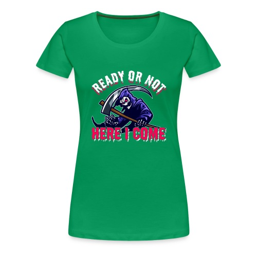 Grim Seeker Ready Or Not Here I Come - Frauen Premium T-Shirt