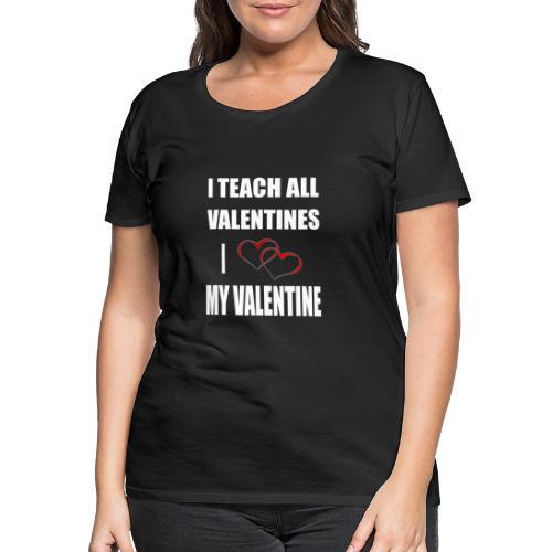 Ich lehre alle Valentines - Ich liebe meine Valen - Frauen Premium T-Shirt