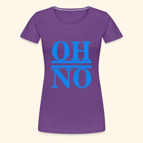 Oh no - Maglietta Premium da donna