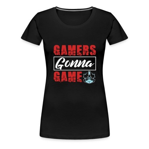 Gamers Gonna Game - Frauen Premium T-Shirt
