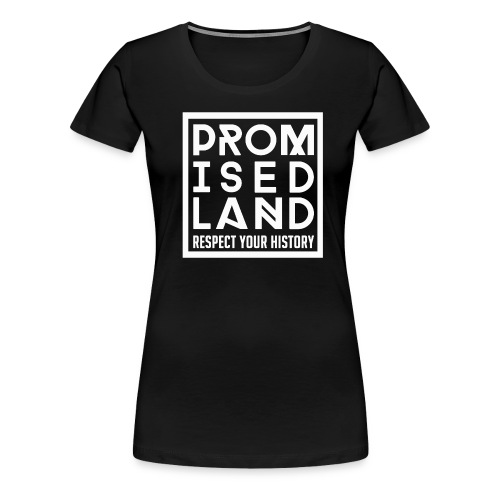 Promised Land Exclusive Respect Your History T-Shi - Women's Premium T-Shirt
