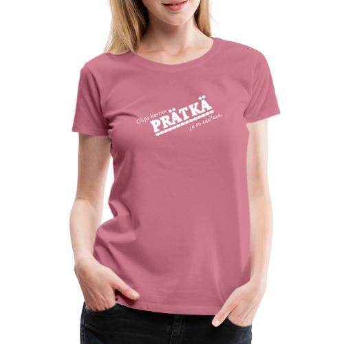 Olipa kerran PRÄTKÄ... ja on edelleen. - Naisten premium t-paita