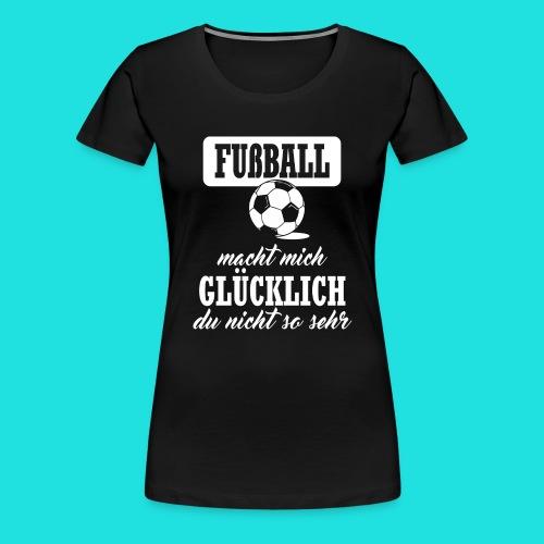 Fußball macht mich glückl - Frauen Premium T-Shirt