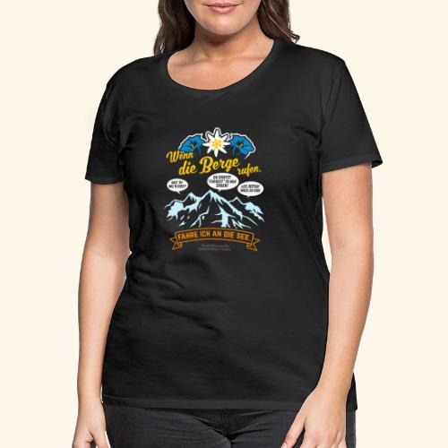 Urlaub T Shirt Spruch Wenn die Berge rufen - Frauen Premium T-Shirt