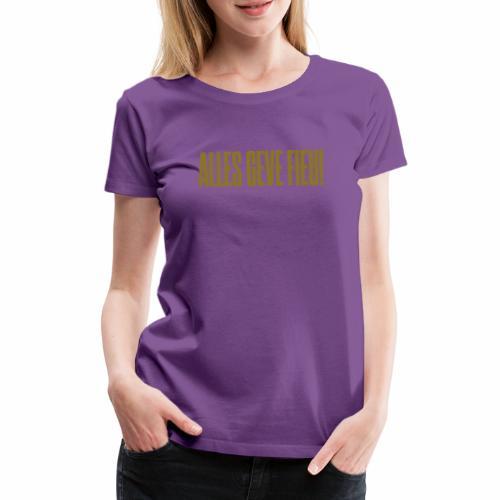Alles Geve Fieu - Vrouwen Premium T-shirt