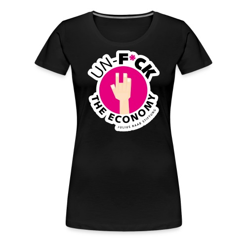 Unf*ck the economy - Frauen Premium T-Shirt