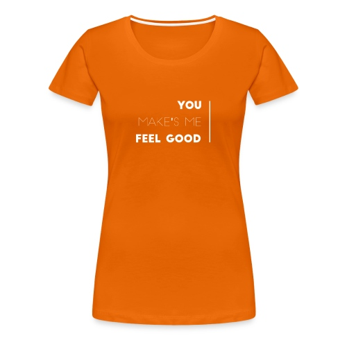 You make's me feel good - Camiseta premium mujer
