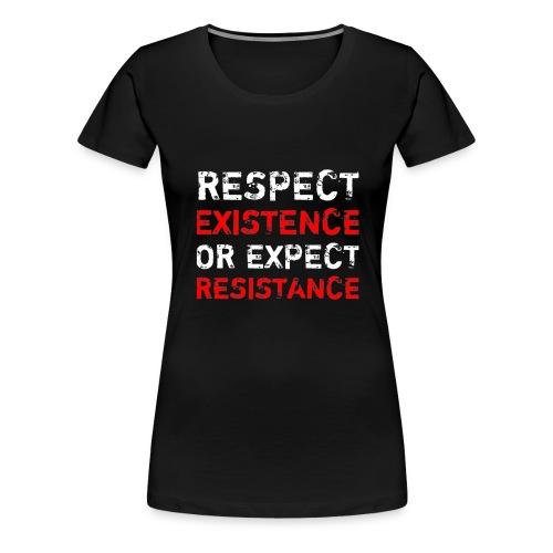 respect existence or expe - Naisten premium t-paita