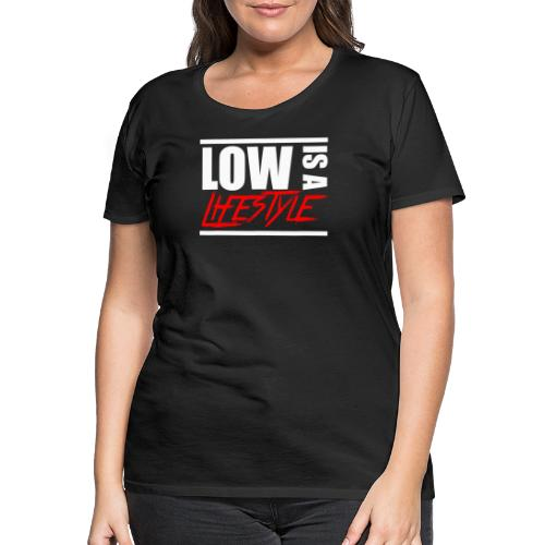 Low is a Lifestyle - Frauen Premium T-Shirt