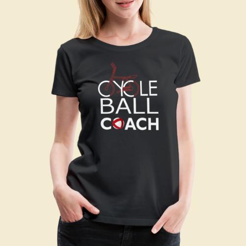 Radball | Cycle Ball Coach - Frauen Premium T-Shirt