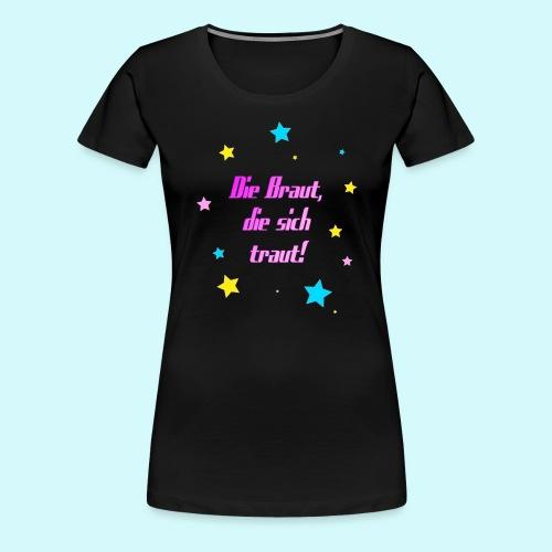 Die Braut die sich traut - Frauen Premium T-Shirt