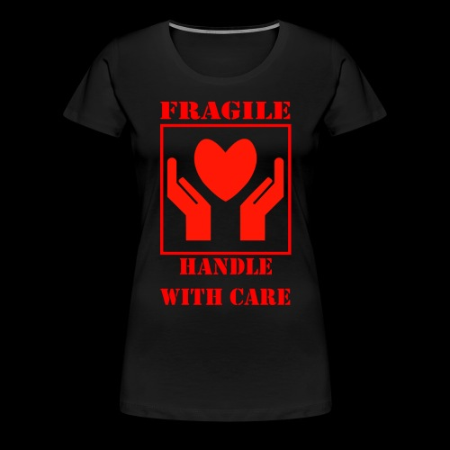 Handle with Care - Camiseta premium mujer