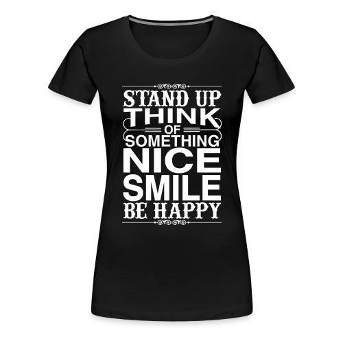Stand up be Happy - Frauen Premium T-Shirt