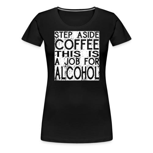 Step Aside Coffee - Women's Premium T-Shirt