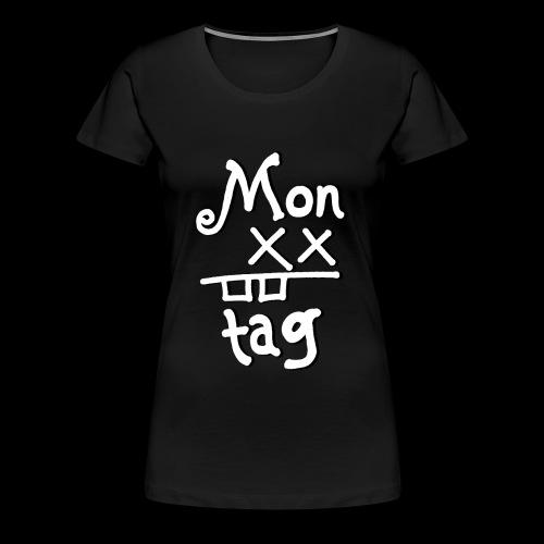 Montag x_x - Frauen Premium T-Shirt