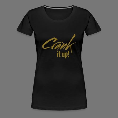 Cränk it up neu - Frauen Premium T-Shirt