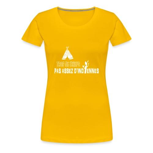 Trop de chefs pas assez d indiennes ! - T-shirt Premium Femme