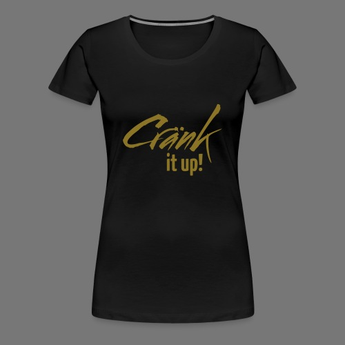 Cränk it up neu - Frauen Premium T-Shirt