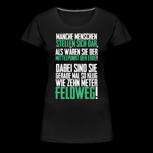 Mittelpunkt der Erde, Spruch - Frauen Premium T-Shirt