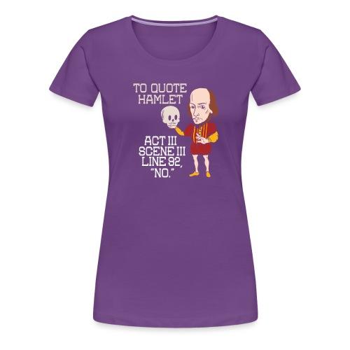 Hamlet von Shakespeare - NEIN - Frauen Premium T-Shirt