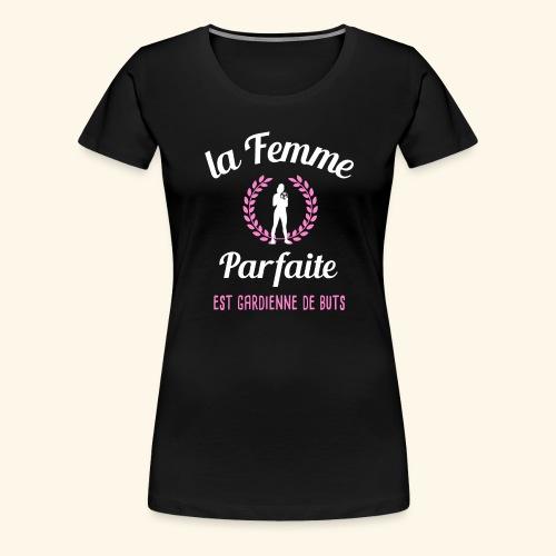 FOOTBALL - La femme parfaite est gardienne de buts - T-shirt Premium Femme
