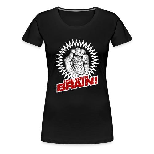 Use Your Brain! - Frauen Premium T-Shirt
