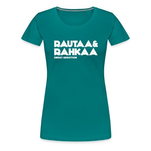 Rautaa ja Rahkaa - Naisten premium t-paita