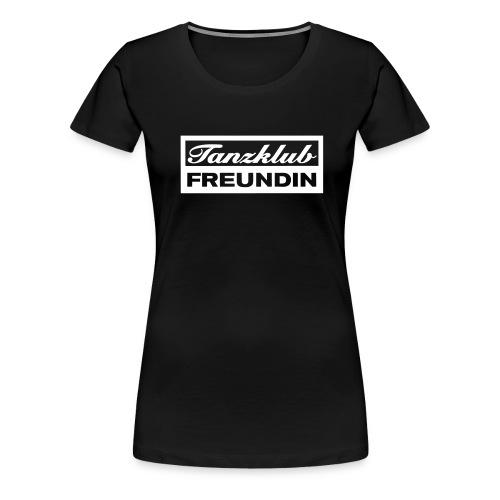 Tanzklub Freundin - Frauen Premium T-Shirt