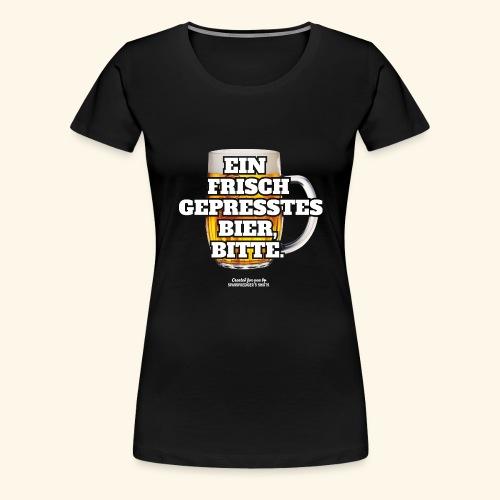 Bier T Shirt Frisch gepresst   witziger Spruch - Frauen Premium T-Shirt