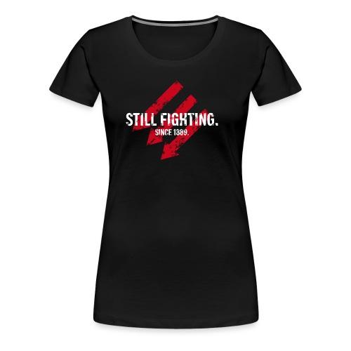 Still fighting. - Frauen Premium T-Shirt