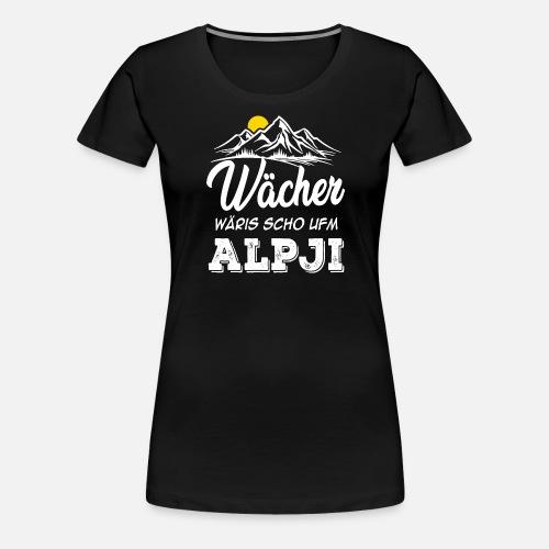 WÄCHER WÄRIS SCHO UFM ALPJI - Frauen Premium T-Shirt