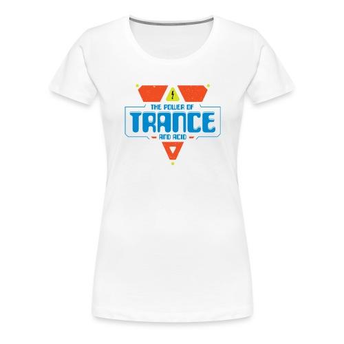 The Power Of Trance & Acid - Women's Premium T-Shirt