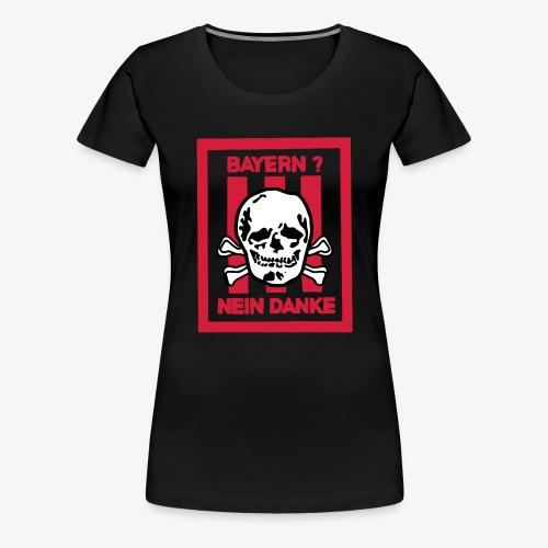 Bayern? Nein Danke! - Frauen Premium T-Shirt