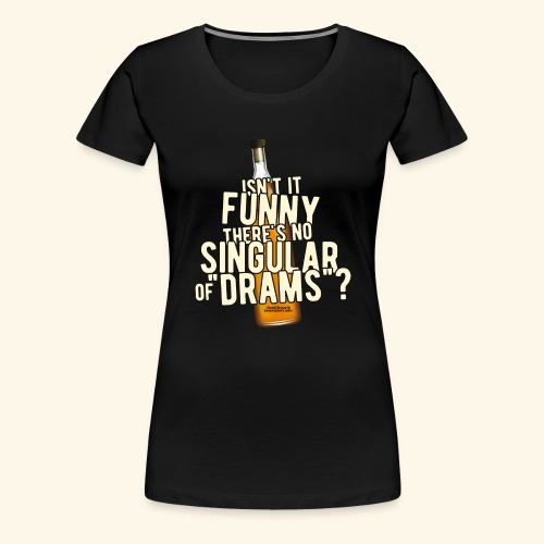 Whisky T Shirt Design Singular of Drams - Frauen Premium T-Shirt