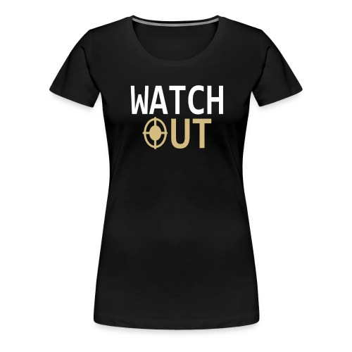 Aufpassen | Watch out - Frauen Premium T-Shirt