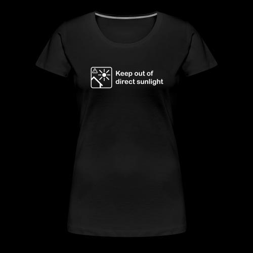 Keep Out of Direct Sunlight - Women's Premium T-Shirt
