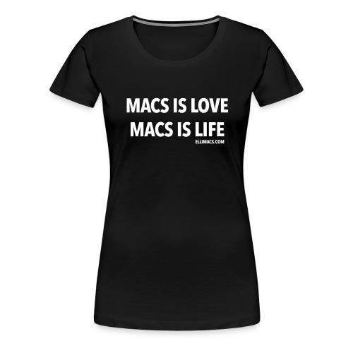 Macs is love macs is life - Women's Premium T-Shirt