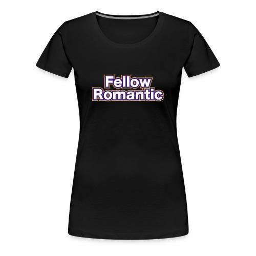 Fellow Romantic - Women's Premium T-Shirt