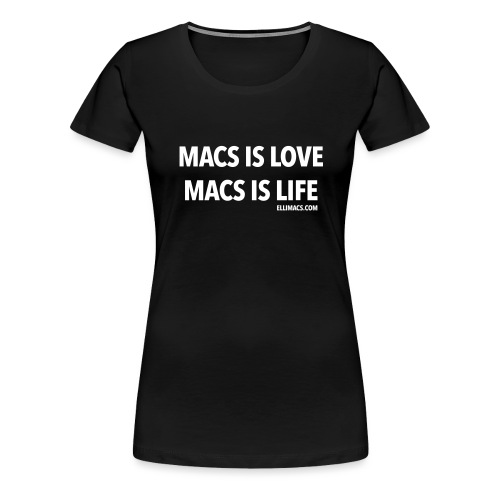 Macs is love macs is life - Women's Premium T-Shirt