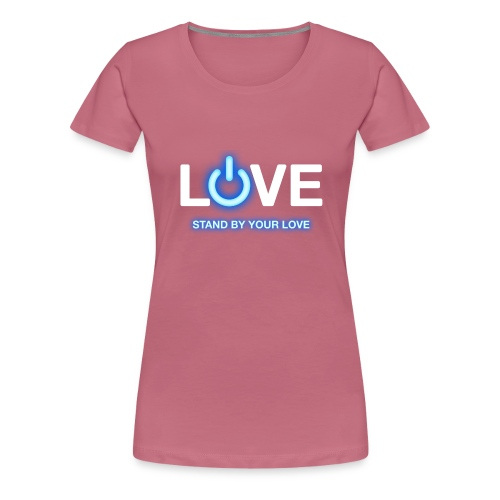 LiveLife Stand By Your Love - Women's Premium T-Shirt